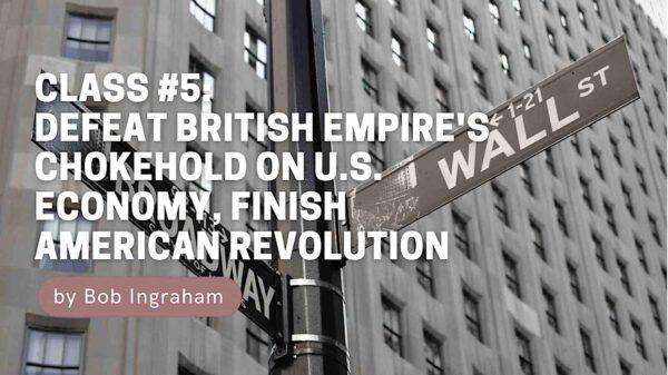 Bob Ingraham: Defeat British Empire's Chokehold on U.S. Economy, Finish American Revolution
